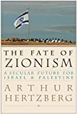 The Fate of Zionism : A Secular Future for Israel & Palestine