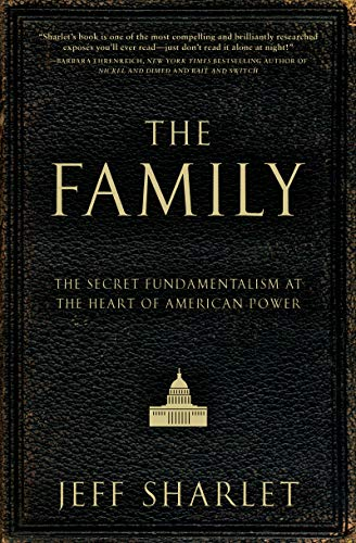 The Family: The Secret Fundamentalism at the Heart of American Power, Sharlet, Jeff
