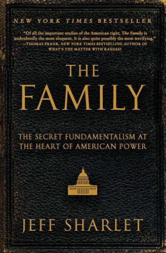 The Family: The Secret Fundamentalism at the Heart of American Power, by Sharlet, J.