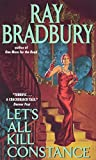 Let's All Kill Constance (2002) (Book) written by Ray Bradbury