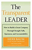 Buy The Transparent Leader : How to Build a Great Company Through Straight Talk, Openness, and Accountability from Amazon