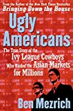 Buy Ugly Americans : The True Story of the Ivy League Cowboys Who Raided the Asian Markets for Millions from Amazon