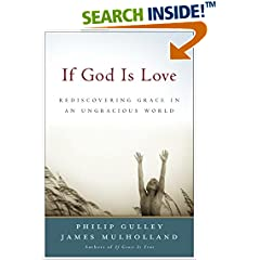 If God Is Love : Rediscovering Grace in an Ungracious World (Gulley, Philip)