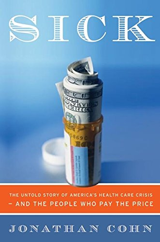 Sick: The untold story of America's health care crisis--and the people who pay the price