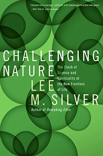 Challenging Nature: The Clash of Science and Spirituality at the New Frontiers of Life, by Silver, L.M.