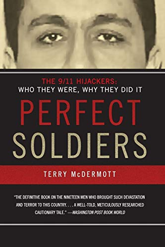 Perfect Soldiers: The 9/11 Hijackers: Who They Were, Why They Did It, by McDermott, T