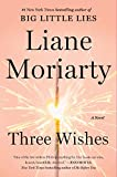 Three Wishes : A Novel by Liane Moriarty
