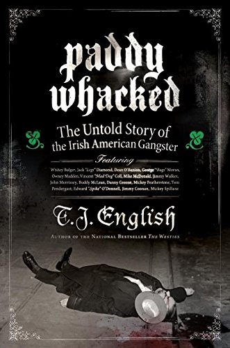 Paddy Whacked: The Untold Story of the Irish-American Gangster, English, T. J.