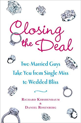 Closing the Deal : Two Married Guys Take You from Single Miss to Wedded Bliss