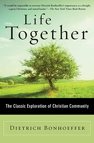 Life Together: The Classic Exploration of Christian in Community - Dietrich Bonhoeffer