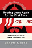 Meeting Jesus Again for the First Time: The Historical Jesus & the Heart of Contemporary Faith - book cover picture