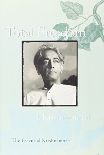Total Freedom: The Essential Krishnamurti, by Krishnamurti, J.