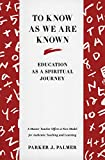 To Know as We Are Known: Education as a Spiritual Journey