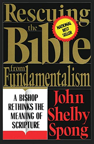 Rescuing the Bible from Fundamentalism: Bishop Rethinks the Meaning of Scripture, by Spong, J.S.