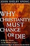 Why Christianity Must Change or Die : A Bishop Speaks To Believers In Exile A New Reformation of the Church's Faith & Practice - book cover picture