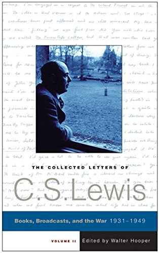The Collected Letters of C. S. Lewis, Volume II: Books, Broadcasts, and the War 1931-1949 - C. S. Lewis