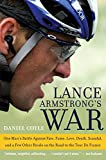 Lance Armstrong's War: One Man's Battle Against Fate, Fame, Love, Death, Scandal, and a Few Other Rivals on the Road to the Tour de France - book cover picture