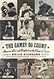 The Games Do Count: America's Best and Brightest on the Power of Sports - book cover picture