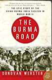 The Burma Road: The Epic Story of the China-Burma-India Theater in World War II