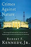 Crimes Against Nature : How George W. Bush and His Corporate Pals Are Plundering the Country and Hijacking Our Democracy/Robert F. Kennedy Jr.