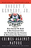 Crimes Against Nature: How George W. Bush And His Corporate Pals Are Plundering The Country And Hijacking Our Democracy - book cover picture