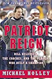 Buy Patriot Reign : Bill Belichick, the Coaches, and the Players Who Built a Champion from Amazon