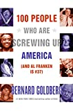 100 People Who Are Screwing Up America (And Al Franken Is #37) - book cover picture
