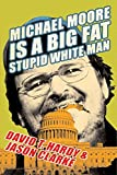 Michael Moore Is A Big Fat Stupid White Man - book cover picture