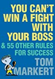 Buy You Can't Win a Fight with Your Boss : & 55 Other Rules for Success from Amazon