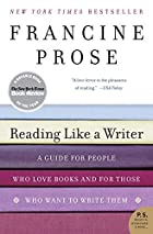 Reading Like a Writer: A Guide for People Who Love Books and for Those Who Want to Write Them by Francine Prose