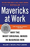 Book Cover: Mavericks At Work: Why The Most Original Minds In Business Win by Polly G. Labarre