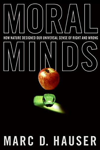 Moral Minds: How Nature Designed Our Universal Sense of Right and Wrong, by Hauser, M.