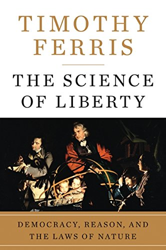 The Science of Liberty: Democracy, Reason, and the Laws of Nature, by Ferris, T