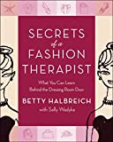 Secrets of a Fashion Therapist: What You Can Learn Behind the Dressing Room Door, Halbreich, Betty; Wadyka, Sally