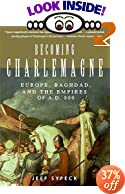 Becoming Charlemagne: Europe, Baghdad, and the Empires of A.D. 800 by Jeff Sypeck
