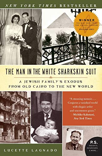 The Man in the White Sharkskin Suit: A Jewish Family's Exodus from Old Cairo to the New World (P.S.) - Lucette Lagnado