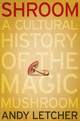 Shroom: A Cultural History of the Magic Mushroom, Letcher, Andy