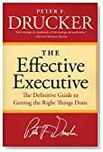 Cover of The Effective Executive: The Definitive Guide to Getting the Right Things Done