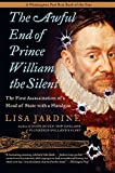 The Awful End of Prince William the Silent: The First Assassination of a Head of State with a Handgun (Making History)