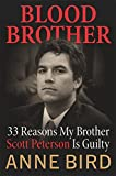 Cover Image of Blood Brother: 33 Reasons My Brother Scott Peterson Is Guilty by Anne Bird published by Regan Books