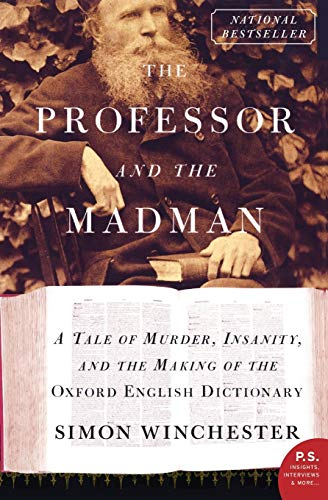 The Professor and the Madman: A Tale of Murder, Insanity, and the Making of the Oxford English Dicti, by Winchester, S.