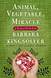 Cover Image of Animal, Vegetable, Miracle: A Year of Food Life by Barbara Kingsolver, Camille Kingsolver, Steven L. Hopp published by HarperCollins