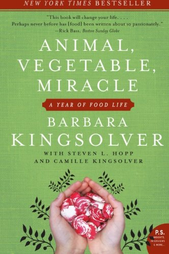 Animal, Vegetable, Miracle: A Year of Food Life, Kingsolver, Barbara; Kingsolver, Camille; Hopp, Steven L.
