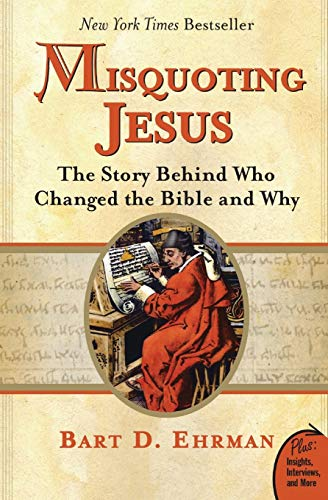 Misquoting Jesus: The Story Behind Who Changed the Bible and Why, by Ehrman, B.