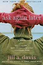 Ask Again Later: A Novel by Jill A. Davis