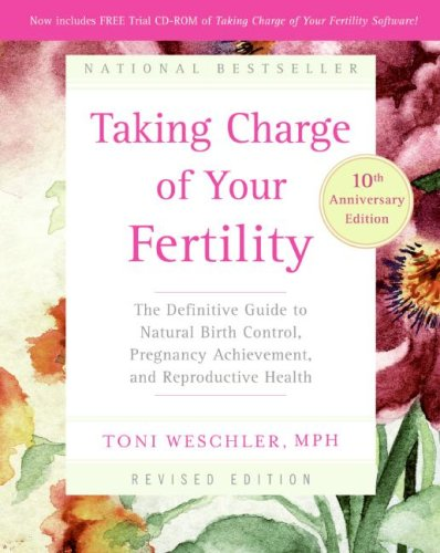 Taking Charge of Your Fertility, 10th Anniversary Edition: The Definitive Guide to Natural Birth Control, Pregnancy Achievement, and Reproductive Health, Weschler, Toni