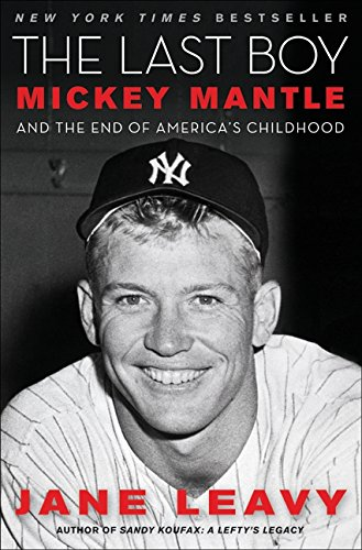 The Last Boy: Mickey Mantle and the End of America's Childhood - Jane Leavy