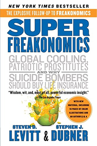 SuperFreakonomics: Global Cooling, Patriotic Prostitutes, and Why Suicide Bombers Should Buy Life Insurance - Steven D. Levitt, Stephen J. Dubner