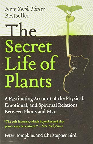 The Secret Life of Plants: a Fascinating Account of the Physical, Emotional, and Spiritual Relations Between Plants and Man, Tompkins, Peter; Christopher Bird