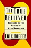 The True Believer: Thoughts on the Nature of Mass Movements - book cover picture